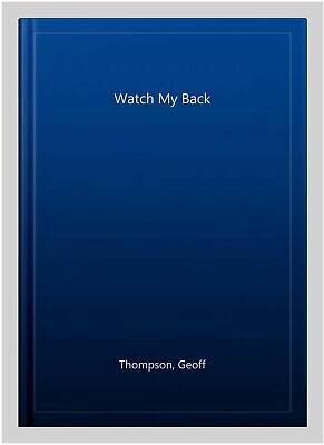 £13.17 • Buy Watch My Back, Paperback By Thompson, Geoff, Brand New, Free Shipping In The US