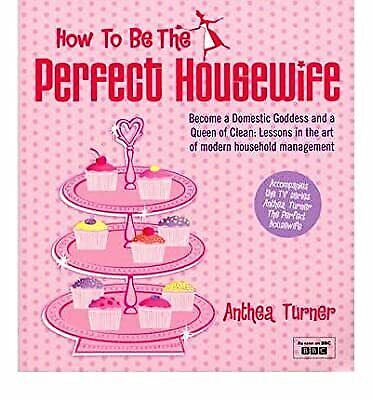 £2.19 • Buy ( How To Be The Perfect Housewife : Lessons In The Art Of Modern Household Manag