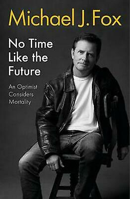 £10 • Buy No Time Like The Future: An Optimist Considers Mortality By Michael J. Fox (Engl