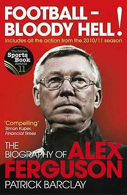 £13.99 • Buy Football - Bloody Hell!: The Biography Of Alex Ferguson By Patrick Barclay (Engl