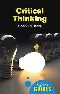 £10.49 • Buy Critical Thinking: A Beginner's Guide By Sharon M. Kaye (English) Paperback Book