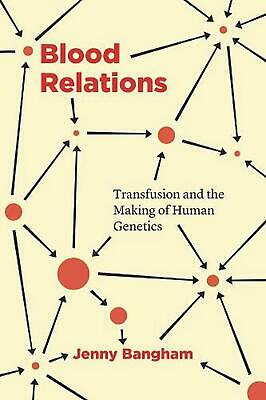 £36.99 • Buy Blood Relations: Transfusion And The Making Of Human Genetics By Jenny Bangham (