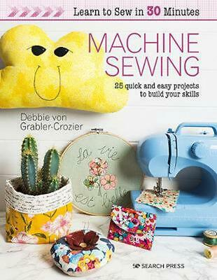£11.99 • Buy Learn To Sew In 30 Minutes: Machine Sewing: 25 Quick And Easy Projects To Build