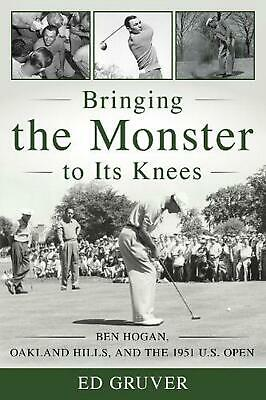 £21.99 • Buy Bringing The Monster To Its Knees: Ben Hogan, Oakland Hills, And The 1951 U. S.