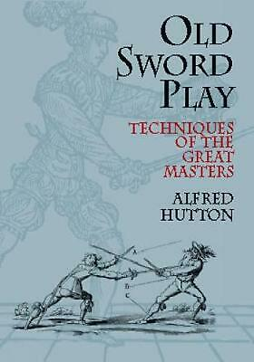 £10.49 • Buy Old Sword Play: Techniques Of The Great Masters By Alfred Hutton (English) Paper