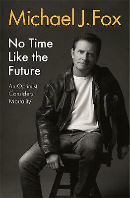 £16.99 • Buy No Time Like The Future: An Optimist Considers Mortality By Michael J. Fox (Engl