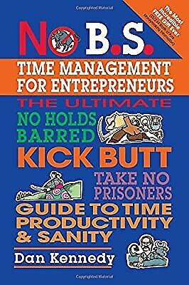 £3.85 • Buy No B.S. Time Management For Entrepreneurs, Kennedy, Dan W., Used; Good Book