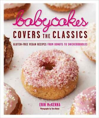 £24.99 • Buy Babycakes Covers The Classics: Gluten-Free Vegan Recipes From Donuts To Snickerd