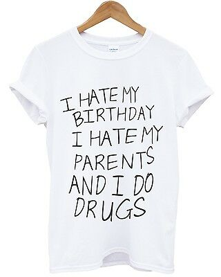 I Hate My Birthday I Hate My Parents And I Do Drugs T Shirt Men Women Internet • 10.95£