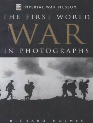 The First World War In Photographs By Holmes, Richard Hardback Book The Cheap • 5.49£