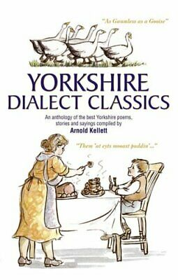Yorkshire Dialect Classics: An Anthology Of The B... By Kellett, Arnold Hardback • 7.49£
