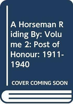 A Horseman Riding By: Volume 2: Post Of Honour: 1911-1940 By F. Delderfield, R. • 9.99£
