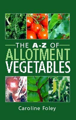 The A-Z Of Allotment Vegetables By Foley, Caroline Hardback Book The Cheap Fast • 4.49£