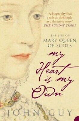 My Heart Is My Own: The Life Of Mary Queen Of Scots By Guy, John Paperback Book • 4.50£