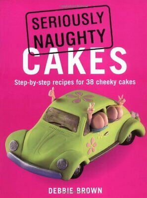Seriously Naughty Cakes By Brown, Debbie Paperback Book The Cheap Fast Free Post • 6.99£