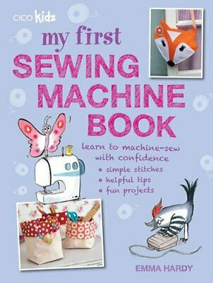 £4.49 • Buy My First Sewing Machine Book: 35 Fun And Easy Projects For Chi... By Hardy, Emma