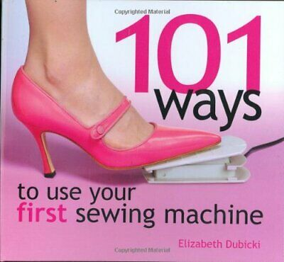 £4.99 • Buy 101 Ways To Use Your First Sewing Machine By Elizabeth Dubicki Hardback Book The