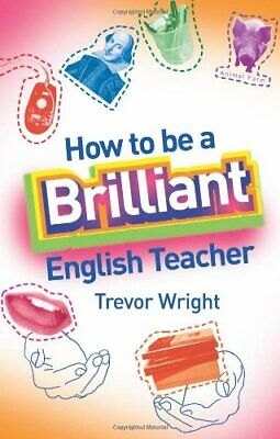 £3.26 • Buy How To Be A Brilliant English Teacher By Wright, Trevor Paperback Book The Cheap