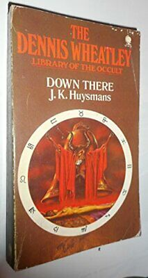 £6.99 • Buy Down There (Dennis Wheatley Library Of The Occult) By Huysmans, J. K. Paperback