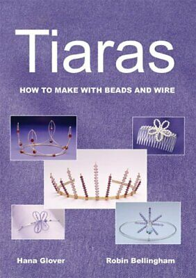 £4.49 • Buy Tiaras: How To Make With Beads And Wire By Bellingham, Robin Book The Cheap Fast