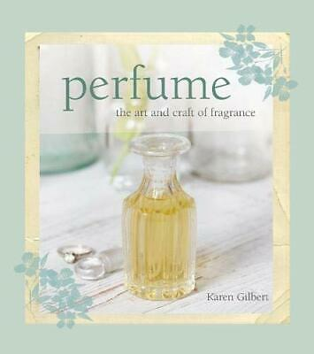 Perfume: The Art And Craft Of Fragrance By Gilbert, Karen Book The Cheap Fast • 20.99£