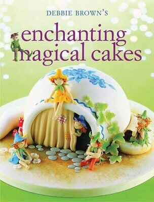 £4.49 • Buy Enchanting Magical Cakes By Debbie Brown Book The Cheap Fast Free Post
