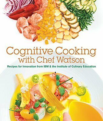 Cognitive Cooking With Chef Watson: Recipes For Innov... By Institute Of Culinar • 27.99£