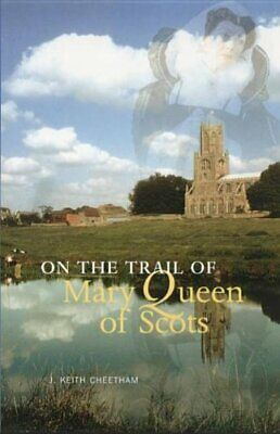 On The Trail Of Mary Queen Of Scots By Cheetham, J.Keith Paperback Book The • 10.99£