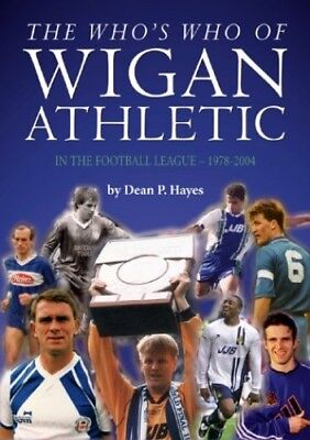 The Who's Who Of Wigan Athletic: In The Football Leag... By Hayes, Dean Hardback • 10.99£