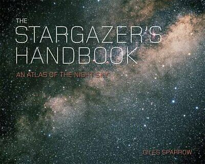 The Stargazer's Handbook: An Atlas Of The Night Sky By Sparrow, Giles Hardback • 4.49£
