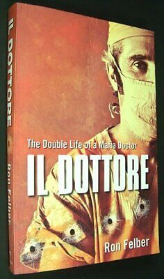 Il Dottore-The Double Life Of A Mafia Doctor By Ron Felber Book The Cheap Fast • 3.71£