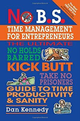 No B.S. Time Management For Entrepreneurs By Kennedy, Dan W. Paperback Book The • 9.28£