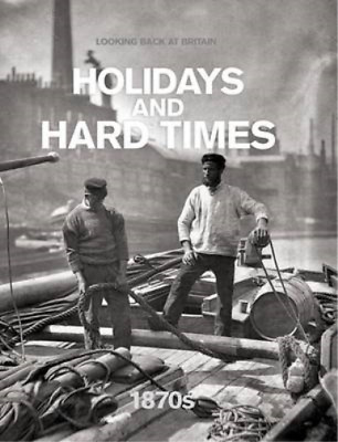£3.27 • Buy Holidays And Hard Times - 1870s (Looking Back At Britain), Readers Digest, Used;