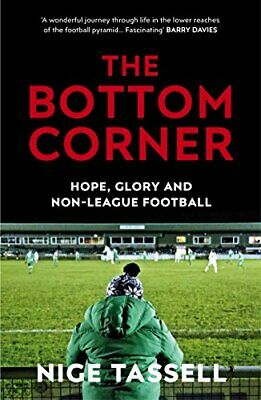 £5.49 • Buy The Bottom Corner: Hope, Glory And Non-League Football By Tassell, Nige Book The