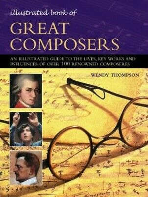 Illustrated Book Of Great Composers By Wendy Thompson Paperback Book The Cheap • 5.99£