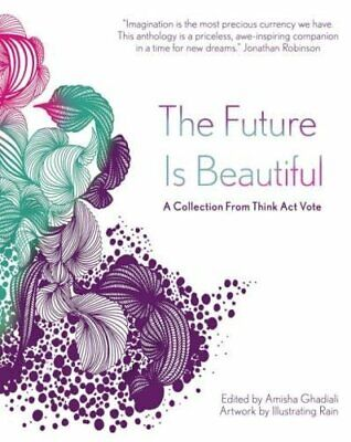 $ CDN45.51 • Buy The Future Is Beautiful: A Collection From Think Act Vote By Ghadiali, Amisha
