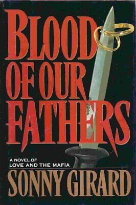 Blood Of Our Fathers: A Novel Of Love And The Mafia By Girard, Sonny Book The • 5.99£
