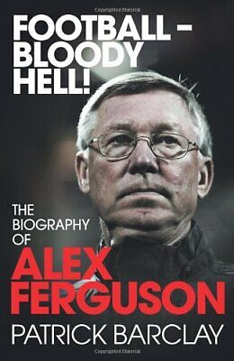 £3.99 • Buy Football - Bloody Hell!: The Biography Of Alex F... By Barclay, Patrick Hardback