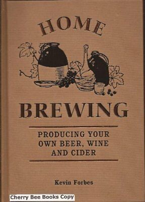 £2.49 • Buy Home Brewing: Producing Your Own Beer, Wine And Cider-Kevin Forbes