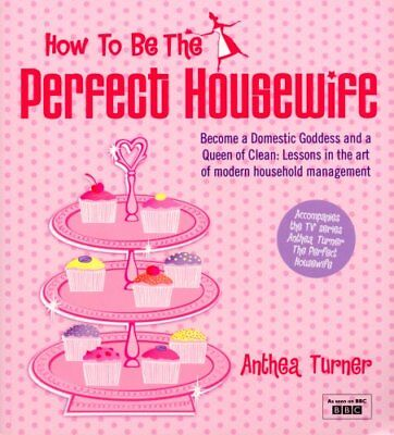 £2.43 • Buy How To Be The Perfect Housewife: Lessons In The Art Of Modern Household Manag.