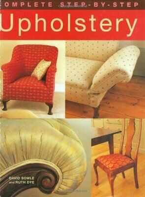 Complete Step-by-step Upholstery By Dye, Ruth Hardback Book The Cheap Fast Free • 9.99£