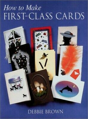 £3.99 • Buy How To Make First Class Cards By Debbie Brown Paperback Book The Cheap Fast Free