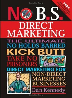 No B.S. Direct Marketing: The Ultimate,... By Kennedy, Dan S Mixed Media Product • 5.99£