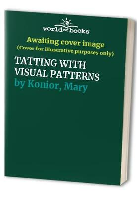 TATTING WITH VISUAL PATTERNS By Konior, Mary Paperback Book The Cheap Fast Free • 33.99£
