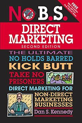 No B.S. Direct Marketing: The Ultimate No Holds Barred Kick... By Kennedy, Dan S • 9.99£