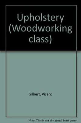 WOODWORKING CLASS UPHOLSTERY By Lisbon, Manuel Paperback Book The Cheap Fast • 8.49£