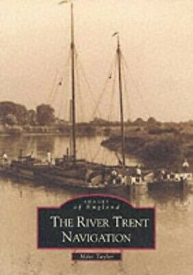 £19.99 • Buy The River Trent Navigation: Images Of England (The ... By Taylor, Mike Paperback