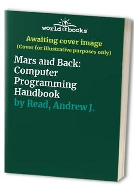 £12.99 • Buy Mars And Back: Computer Programming Handbook By Read, Andrew J. Paperback Book