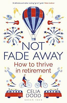 £5.49 • Buy Not Fade Away: How To Thrive In Retirement By Dodd, Celia Book The Cheap Fast