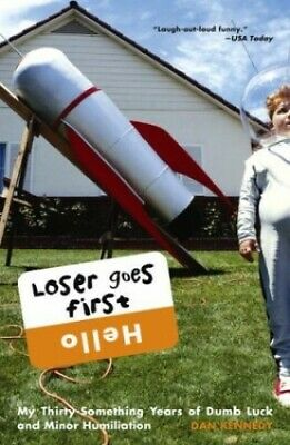 Loser Goes First: My Thirty-Something Years Of Dumb Luck And ... By Kennedy, Dan • 14.99£